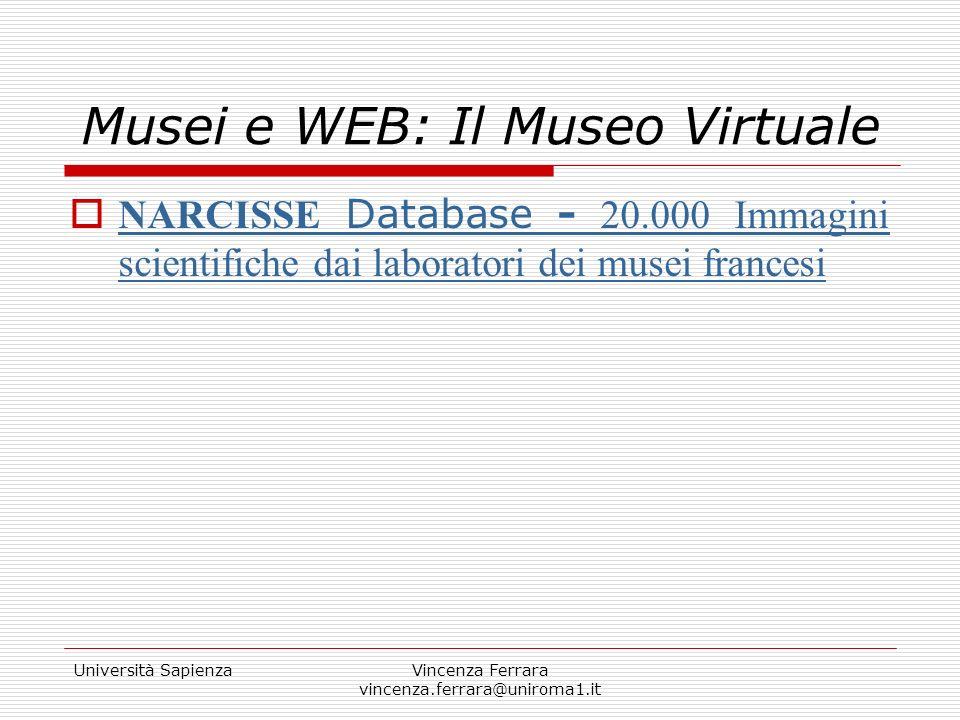 Università SapienzaVincenza Ferrara vincenza.ferrara@uniroma1.it Musei e WEB: Il Museo Virtuale NARCISSE Database - 20.000 Immagini scientifiche dai l