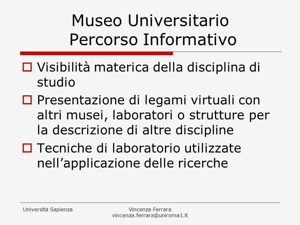 Università SapienzaVincenza Ferrara vincenza.ferrara@uniroma1.it Museo Universitario Percorso Informativo Visibilità materica della disciplina di stud