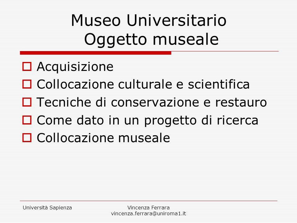 Università SapienzaVincenza Ferrara vincenza.ferrara@uniroma1.it Museo Universitario Oggetto museale Acquisizione Collocazione culturale e scientifica