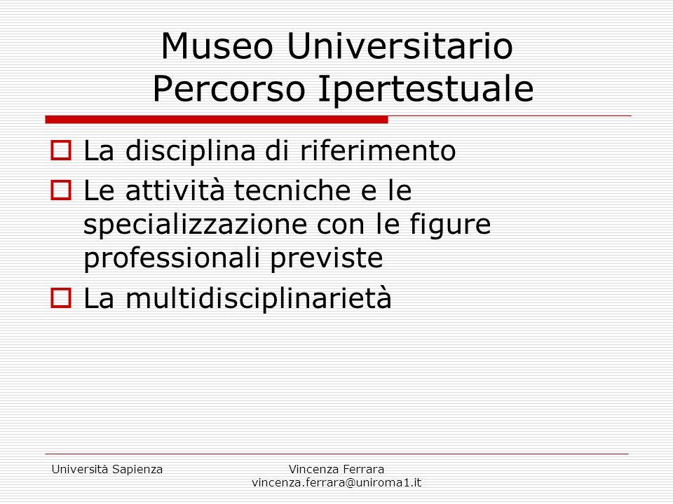 Università SapienzaVincenza Ferrara vincenza.ferrara@uniroma1.it Museo Universitario Percorso Ipertestuale La disciplina di riferimento Le attività te