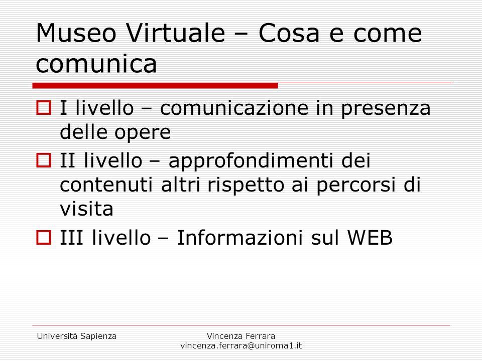 Università SapienzaVincenza Ferrara vincenza.ferrara@uniroma1.it Museo Virtuale – Cosa e come comunica I livello – comunicazione in presenza delle ope