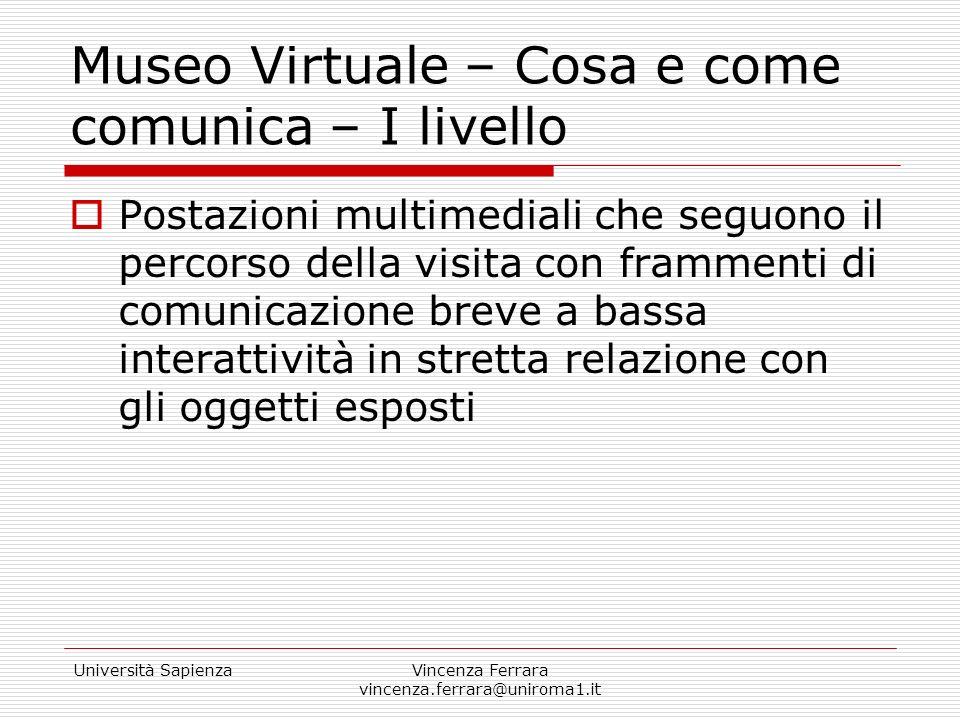Università SapienzaVincenza Ferrara vincenza.ferrara@uniroma1.it Museo Virtuale – Cosa e come comunica – I livello Postazioni multimediali che seguono