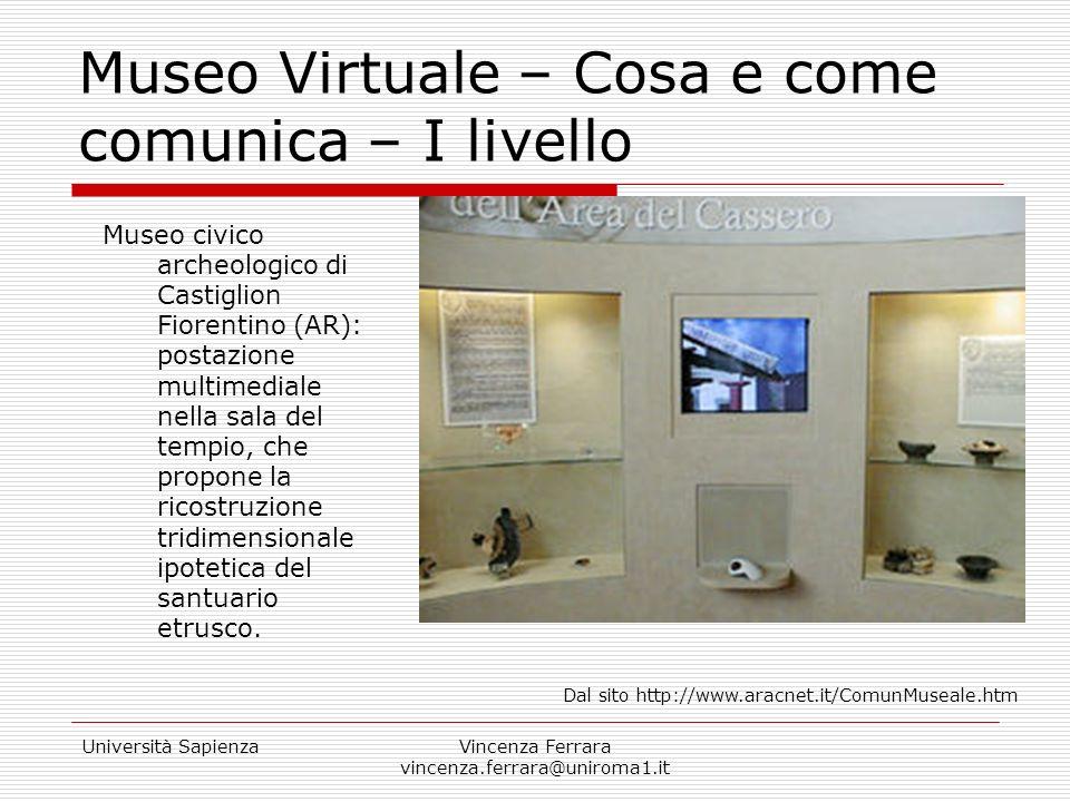 Università SapienzaVincenza Ferrara vincenza.ferrara@uniroma1.it Museo Virtuale – Cosa e come comunica – I livello Museo civico archeologico di Castig