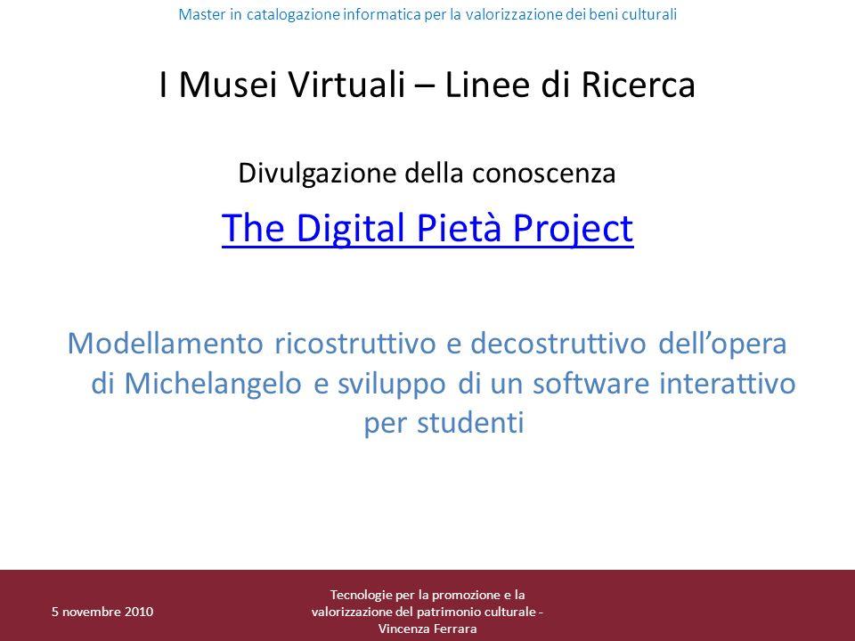 I Musei Virtuali – Linee di Ricerca Divulgazione della conoscenza The Digital Pietà Project Modellamento ricostruttivo e decostruttivo dellopera di Mi