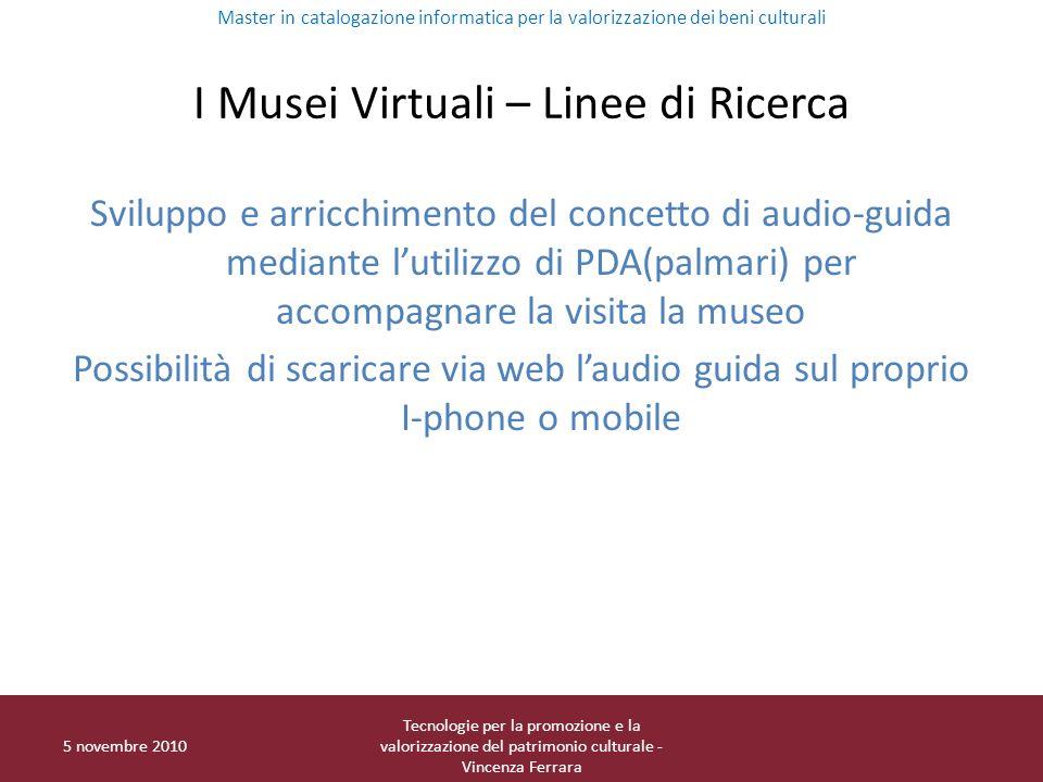 I Musei Virtuali – Linee di Ricerca Sviluppo e arricchimento del concetto di audio-guida mediante lutilizzo di PDA(palmari) per accompagnare la visita