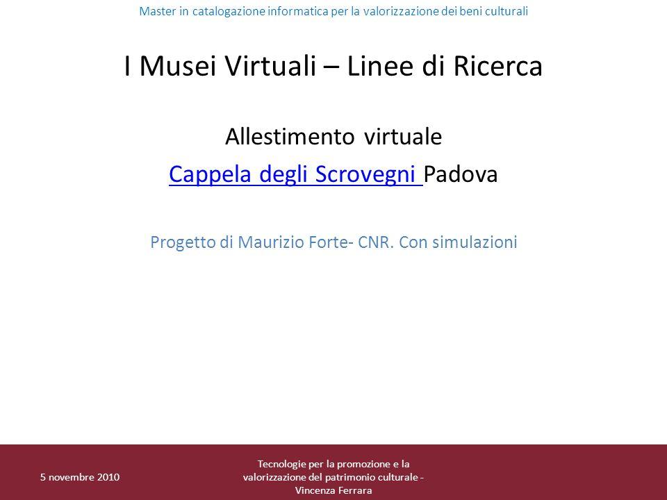 I Musei Virtuali – Linee di Ricerca Allestimento virtuale Cappela degli Scrovegni Cappela degli Scrovegni Padova Progetto di Maurizio Forte- CNR. Con