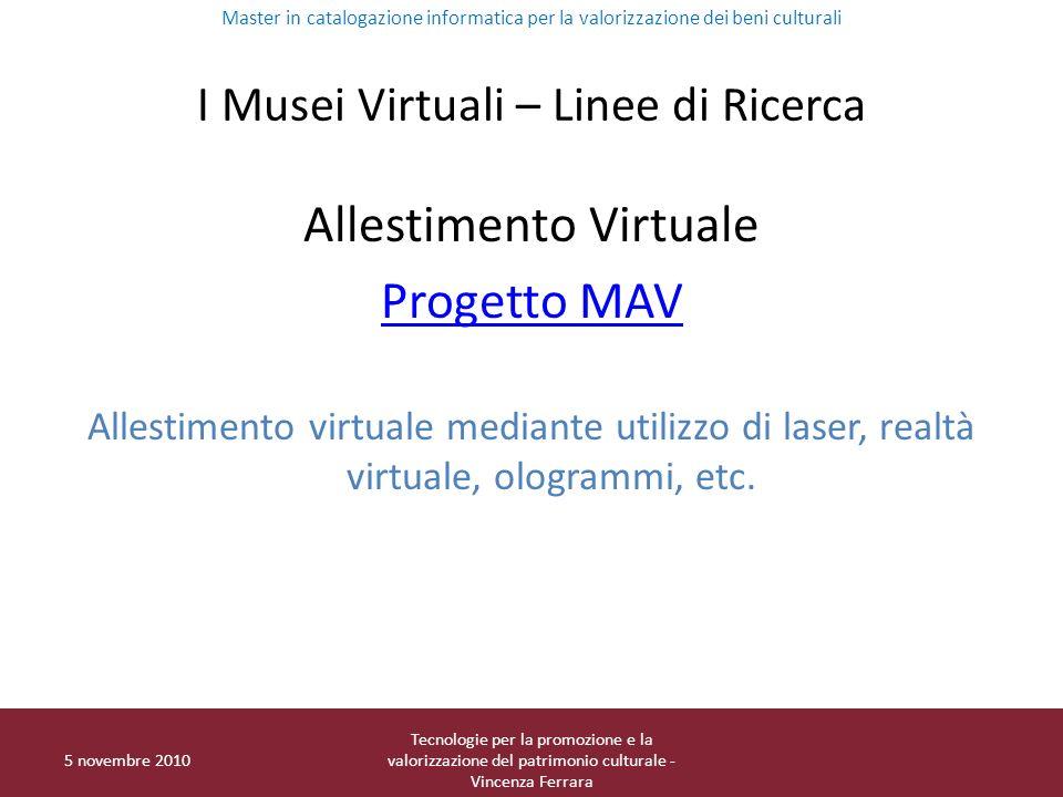 I Musei Virtuali – Linee di Ricerca Allestimento Virtuale Progetto MAV Allestimento virtuale mediante utilizzo di laser, realtà virtuale, ologrammi, etc.