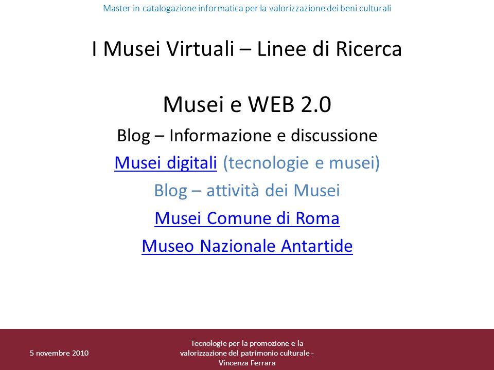 I Musei Virtuali – Linee di Ricerca Musei e WEB 2.0 Blog – Informazione e discussione Musei digitaliMusei digitali (tecnologie e musei) Blog – attivit