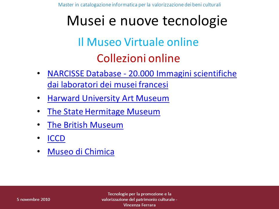 5 novembre 2010 Tecnologie per la promozione e la valorizzazione del patrimonio culturale - Vincenza Ferrara Musei e nuove tecnologie Il Museo Virtual