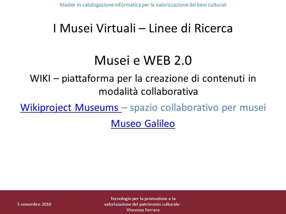 I Musei Virtuali – Linee di Ricerca Musei e WEB 2.0 WIKI – piattaforma per la creazione di contenuti in modalità collaborativa Wikiproject Museums Wik