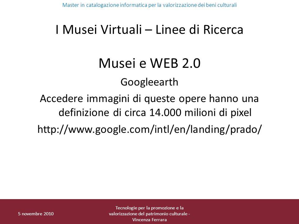 I Musei Virtuali – Linee di Ricerca Musei e WEB 2.0 Googleearth Accedere immagini di queste opere hanno una definizione di circa 14.000 milioni di pix