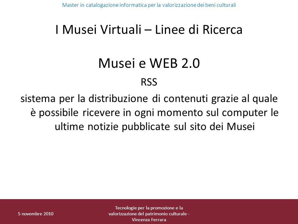 I Musei Virtuali – Linee di Ricerca Musei e WEB 2.0 RSS sistema per la distribuzione di contenuti grazie al quale è possibile ricevere in ogni momento