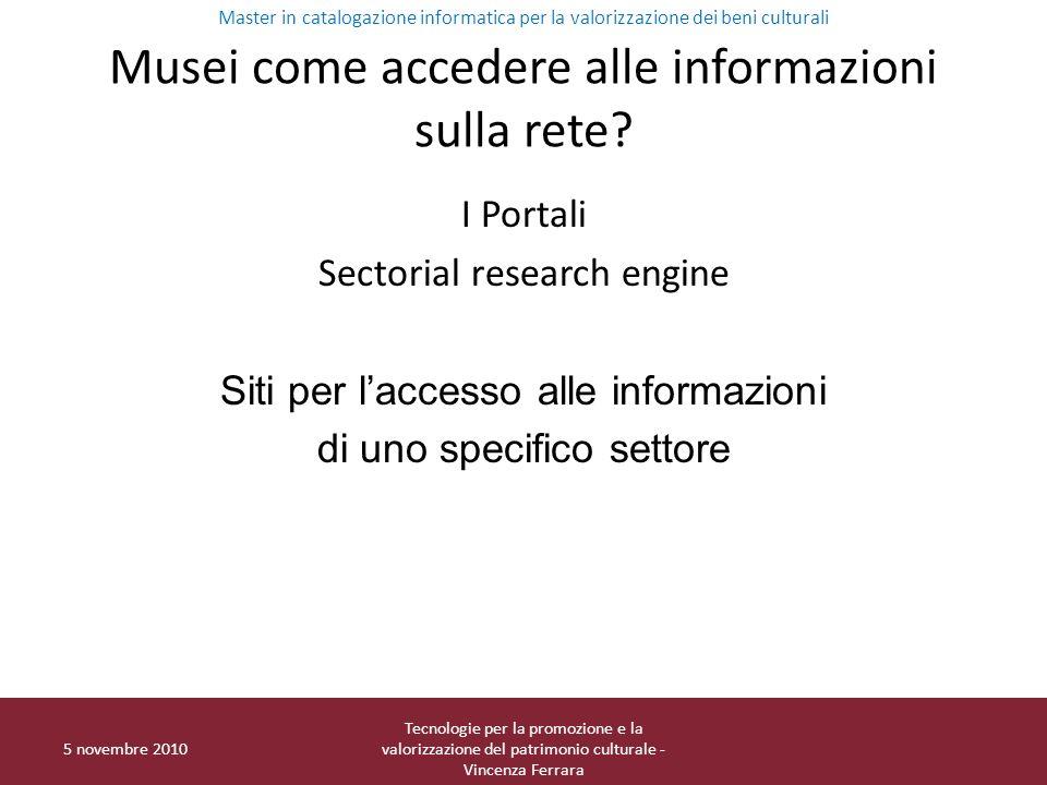 Musei come accedere alle informazioni sulla rete? I Portali Sectorial research engine Siti per laccesso alle informazioni di uno specifico settore 5 n
