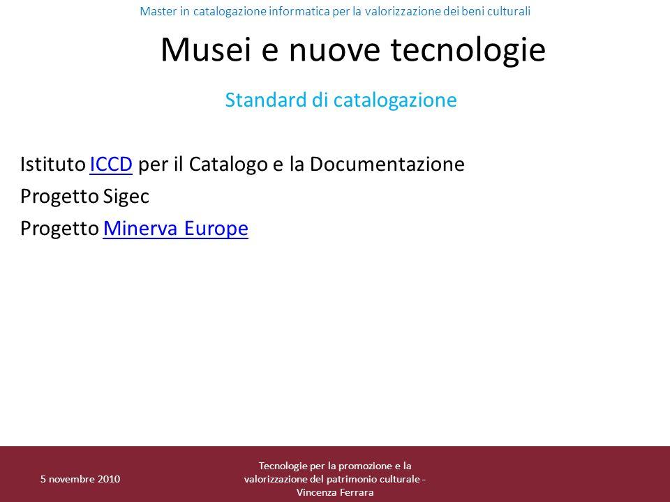 5 novembre 2010 Tecnologie per la promozione e la valorizzazione del patrimonio culturale - Vincenza Ferrara Musei e nuove tecnologie Standard di cata