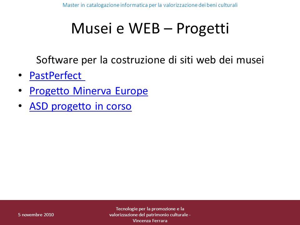 Musei e WEB – Progetti Software per la costruzione di siti web dei musei PastPerfect Progetto Minerva Europe ASD progetto in corso 5 novembre 2010 Tec