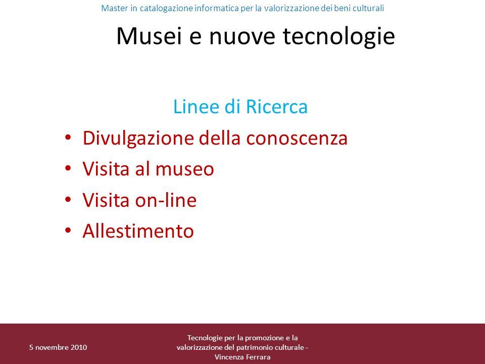 5 novembre 2010 Tecnologie per la promozione e la valorizzazione del patrimonio culturale - Vincenza Ferrara Musei e nuove tecnologie Linee di Ricerca