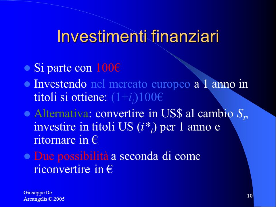 Giuseppe De Arcangelis © 2005 10 Investimenti finanziari Si parte con 100 Investendo nel mercato europeo a 1 anno in titoli si ottiene: (1+i t )100 Al