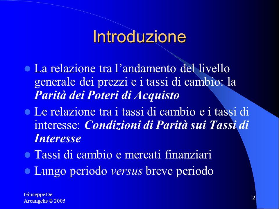 Giuseppe De Arcangelis © 2005 2 Introduzione La relazione tra landamento del livello generale dei prezzi e i tassi di cambio: la Parità dei Poteri di