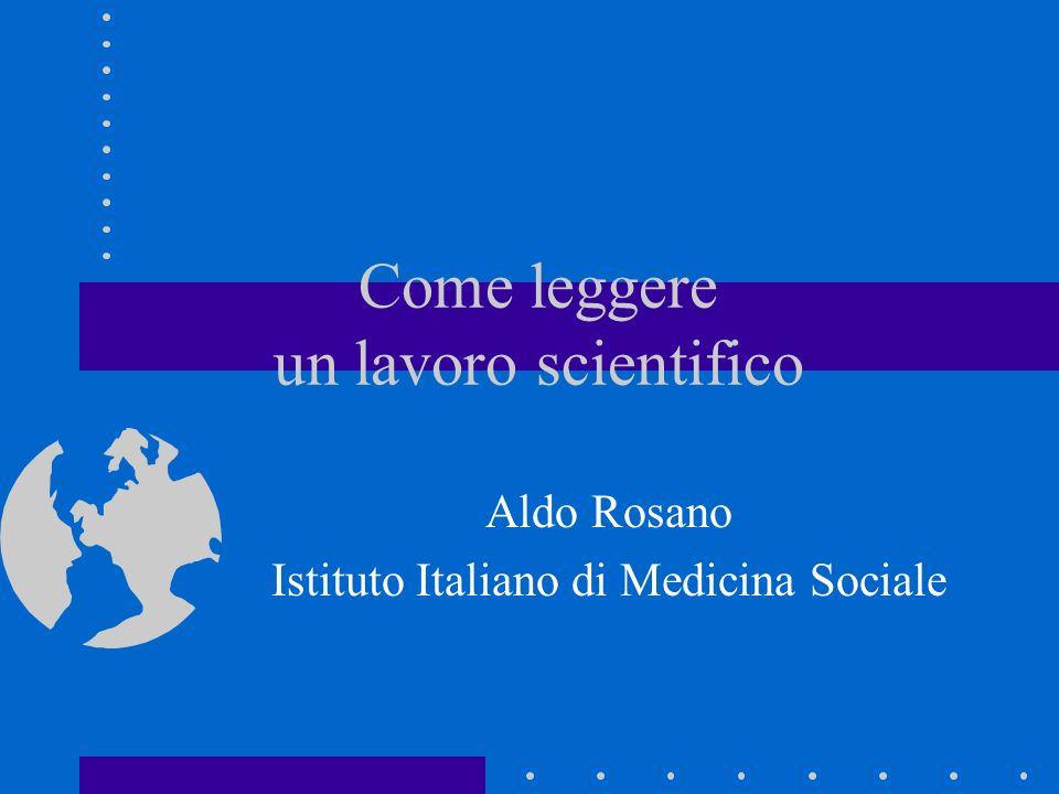 Come leggere un lavoro scientifico Aldo Rosano Istituto Italiano di Medicina Sociale
