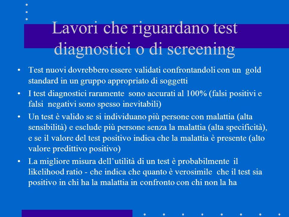 Lavori che riguardano test diagnostici o di screening Test nuovi dovrebbero essere validati confrontandoli con un gold standard in un gruppo appropria