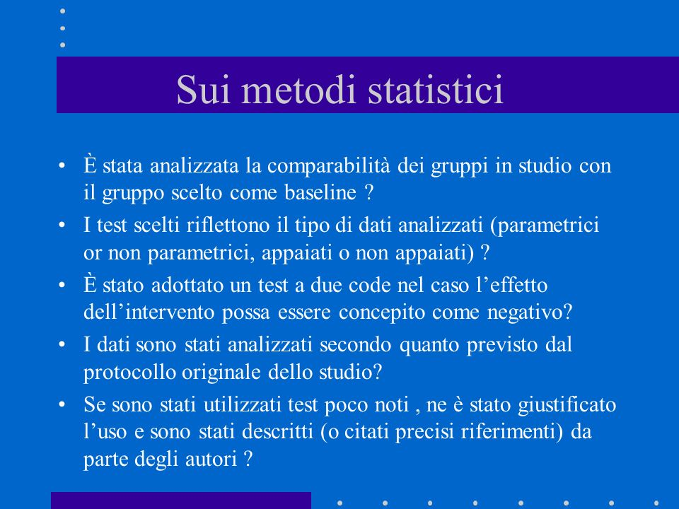 Ancora sui metodi statistici Unassociazione tra due variabili è causale se è forte, coerente specifica, plausibile, segue la sequenza temporale e mostra un una relazione di tipo dose-risposta.