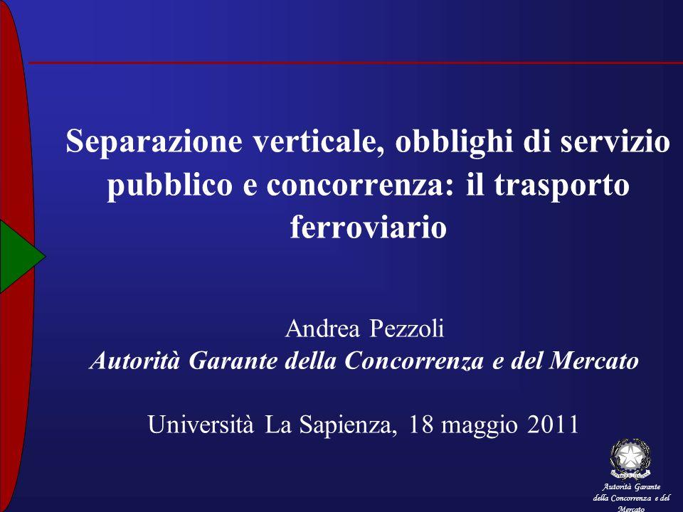 Autorità Garante della Concorrenza e del Mercato Separazione verticale, obblighi di servizio pubblico e concorrenza: il trasporto ferroviario Andrea P