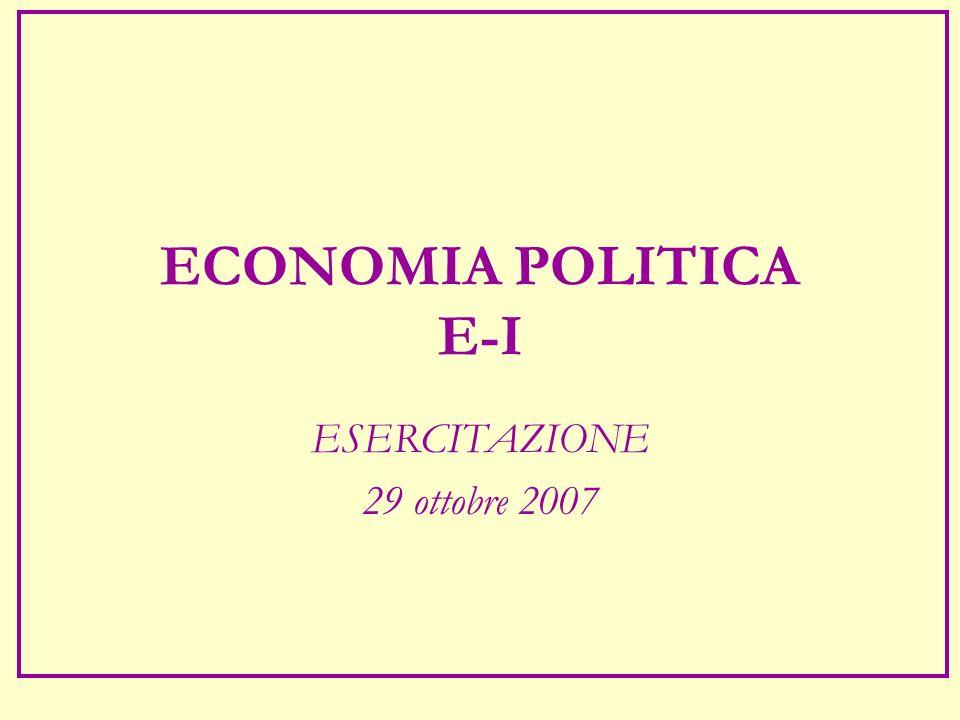 ECONOMIA POLITICA E-I ESERCITAZIONE 29 ottobre 2007