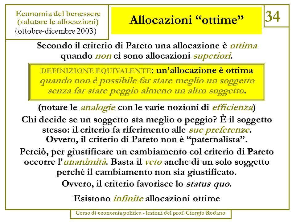 Allocazioni ottime 34 Economia del benessere (valutare le allocazioni) (ottobre-dicembre 2003) Corso di economia politica - lezioni del prof. Giorgio