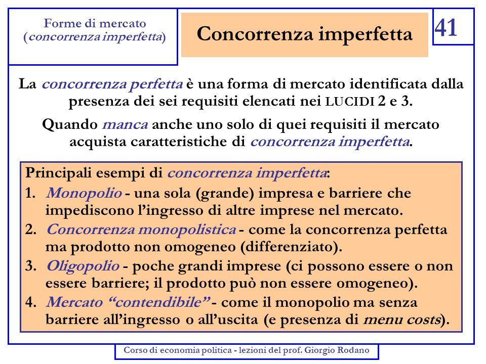 Concorrenza imperfetta 41 Forme di mercato (concorrenza imperfetta) Corso di economia politica - lezioni del prof. Giorgio Rodano La concorrenza perfe