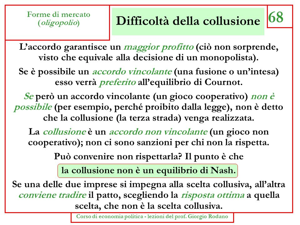 Difficoltà della collusione 68 Forme di mercato (oligopolio) Corso di economia politica - lezioni del prof. Giorgio Rodano Laccordo garantisce un magg
