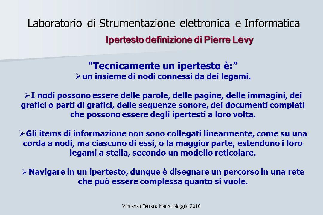 Vincenza Ferrara Marzo-Maggio 2010 Laboratorio di Strumentazione elettronica e Informatica Ipertesto definizione di Pierre Levy