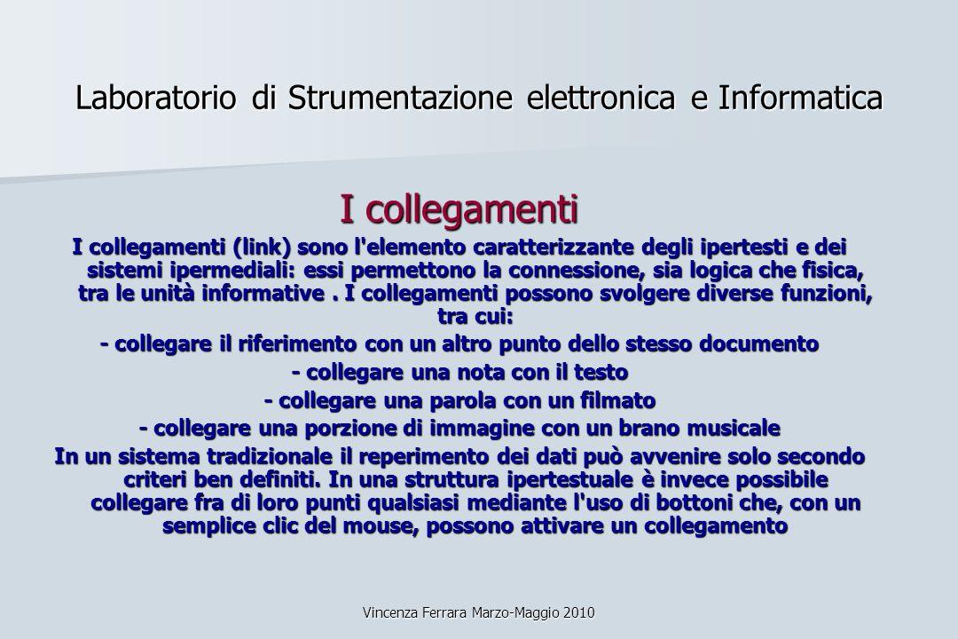 Vincenza Ferrara Marzo-Maggio 2010 Laboratorio di Strumentazione elettronica e Informatica I collegamenti I collegamenti (link) sono l'elemento caratt