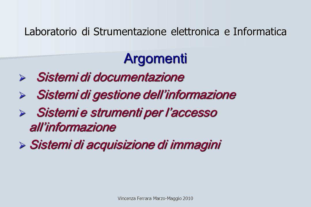 Vincenza Ferrara Marzo-Maggio 2010 Laboratorio di Strumentazione elettronica e Informatica Argomenti Sistemi di documentazione Sistemi di documentazio