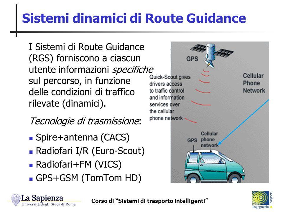 Corso di Sistemi di trasporto intelligenti Sistemi dinamici di Route Guidance I Sistemi di Route Guidance (RGS) forniscono a ciascun utente informazio