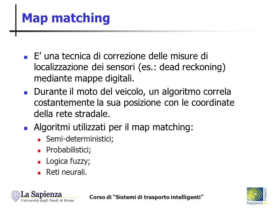 Corso di Sistemi di trasporto intelligenti Map matching E una tecnica di correzione delle misure di localizzazione dei sensori (es.: dead reckoning) m