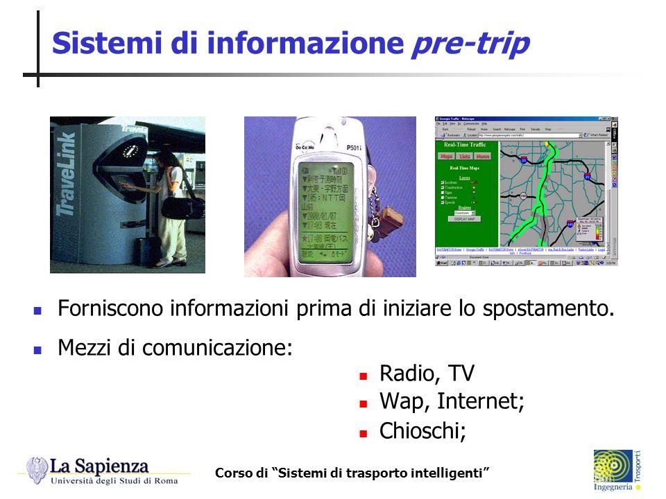 Corso di Sistemi di trasporto intelligenti Sistemi di informazione pre-trip Forniscono informazioni prima di iniziare lo spostamento. Mezzi di comunic