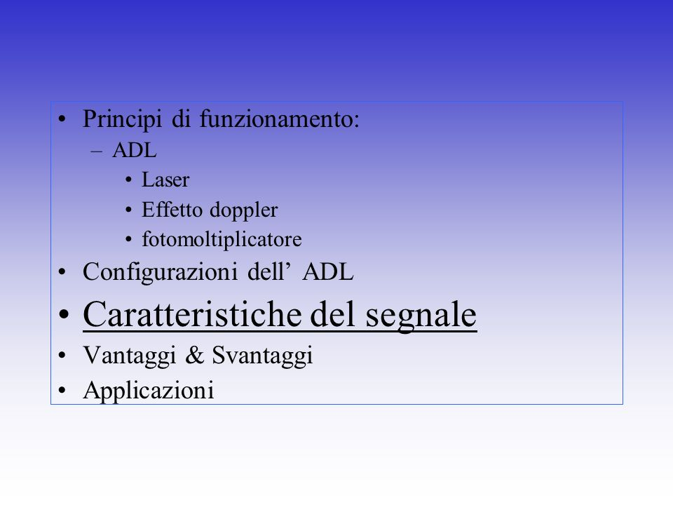 Principi di funzionamento: –ADL Laser Effetto doppler fotomoltiplicatore Configurazioni dell ADL Caratteristiche del segnale Vantaggi & Svantaggi Appl