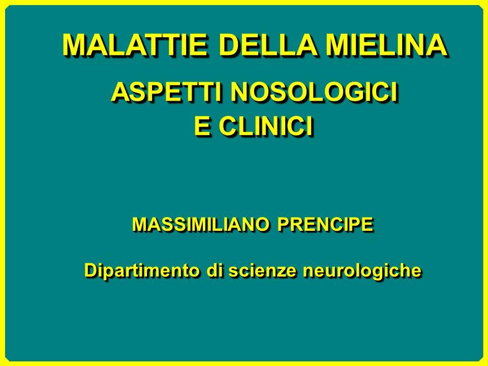 MALATTIE DELLA MIELINA ASPETTI NOSOLOGICI MASSIMILIANO PRENCIPE Dipartimento di scienze neurologiche MASSIMILIANO PRENCIPE Dipartimento di scienze neu