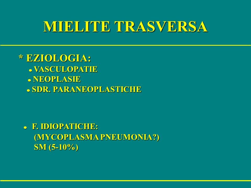 MIELITE TRASVERSA * EZIOLOGIA: * EZIOLOGIA: l VASCULOPATIE l VASCULOPATIE l NEOPLASIE l NEOPLASIE l SDR. PARANEOPLASTICHE l SDR. PARANEOPLASTICHE l F.