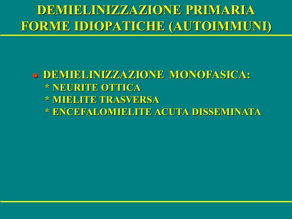 DEMIELINIZZAZIONE PRIMARIA FORME IDIOPATICHE (AUTOIMMUNI) l DEMIELINIZZAZIONE MONOFASICA: l DEMIELINIZZAZIONE MONOFASICA: * NEURITE OTTICA * NEURITE O