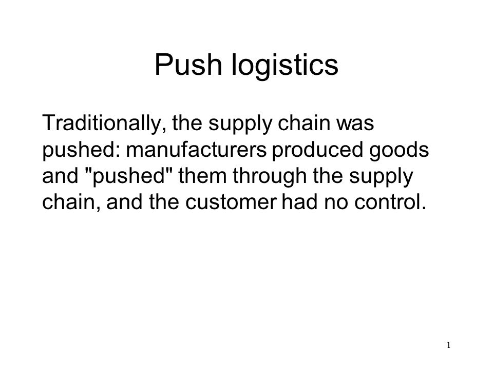 2 Pull logistics In a pull environment, a customer s purchase sends replenishment information back through the supply chain from retailer to distributor to manufacturer, so goods are pulled through the supply chain.
