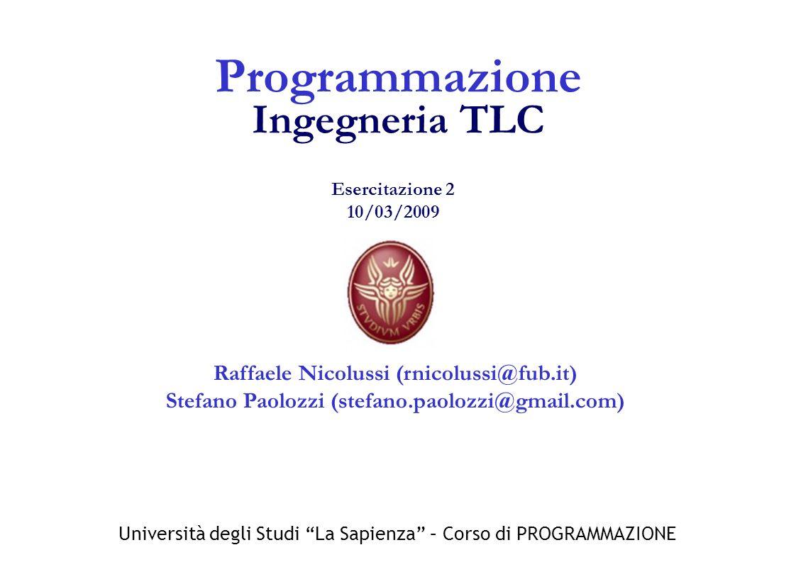 Università degli Studi La Sapienza – Corso di PROGRAMMAZIONE Raffaele Nicolussi (rnicolussi@fub.it) Stefano Paolozzi (stefano.paolozzi@gmail.com) Prog
