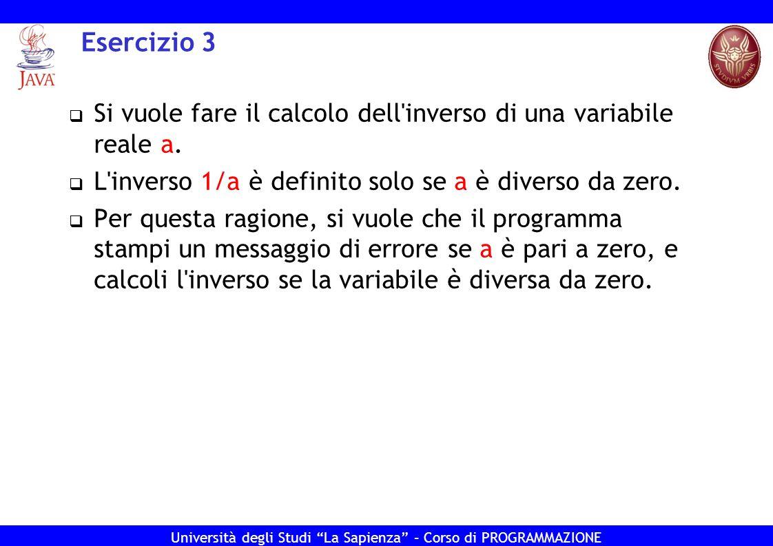 Università degli Studi La Sapienza – Corso di PROGRAMMAZIONE Esercizio 3 Si vuole fare il calcolo dell'inverso di una variabile reale a. L'inverso 1/a