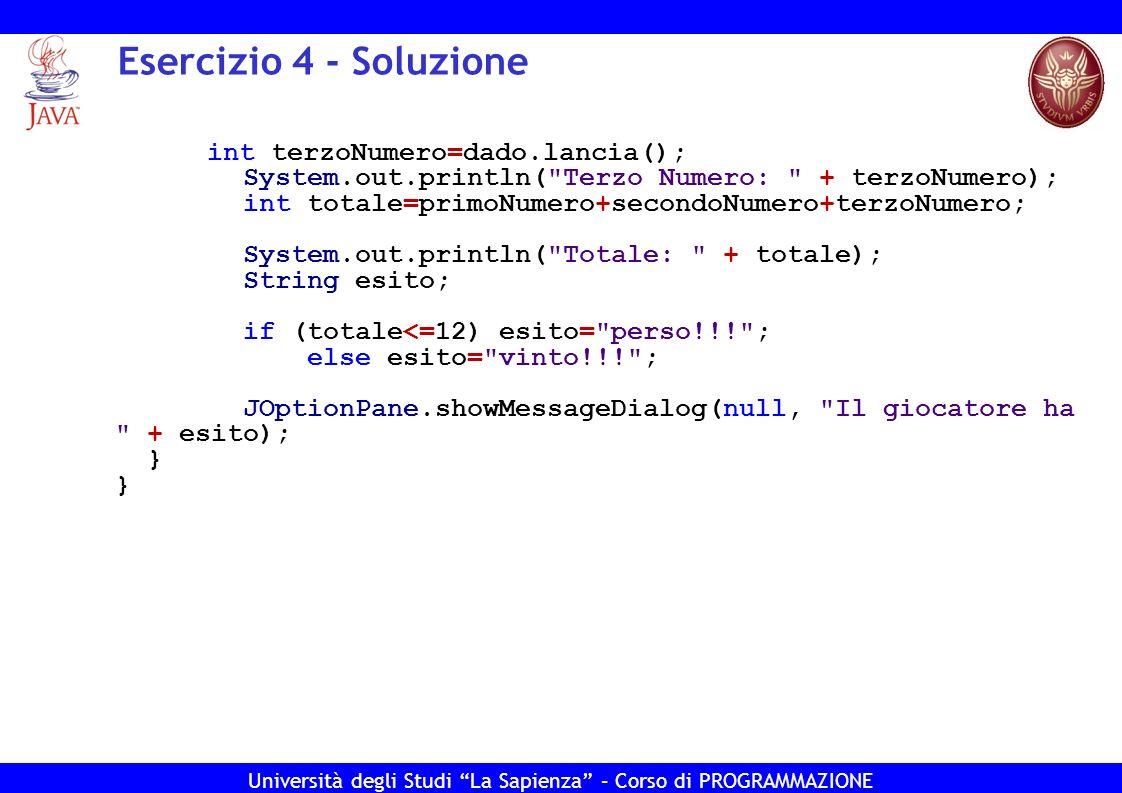 Università degli Studi La Sapienza – Corso di PROGRAMMAZIONE Esercizio 4 - Soluzione int terzoNumero=dado.lancia(); System.out.println(