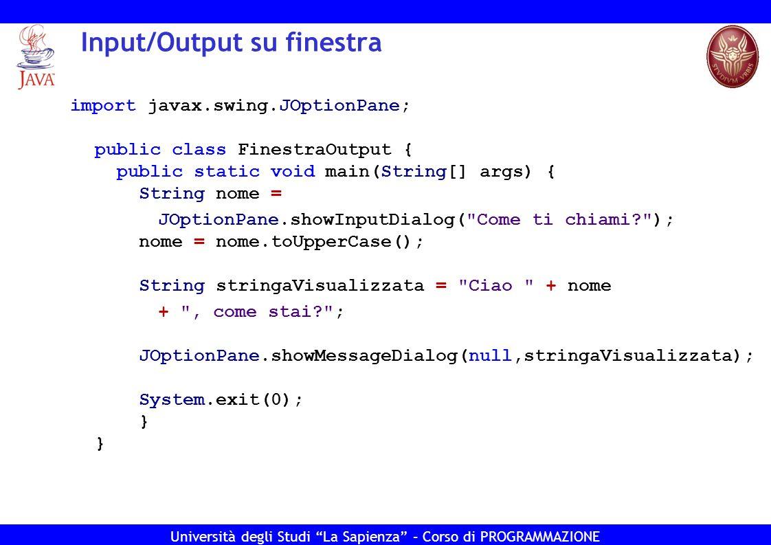 Università degli Studi La Sapienza – Corso di PROGRAMMAZIONE Esercizio 3 - Soluzione import javax.swing.JOptionPane; public class Inverso { public static void main(String[] args) { double a = Double.parseDouble( JOptionPane.showInputDialog( Inserire il nume ro: )); if( a==0 ) { System.out.println( La variabile vale zero. ); else { System.out.println( L inverso vale + 1/a); } System.exit(0); } }