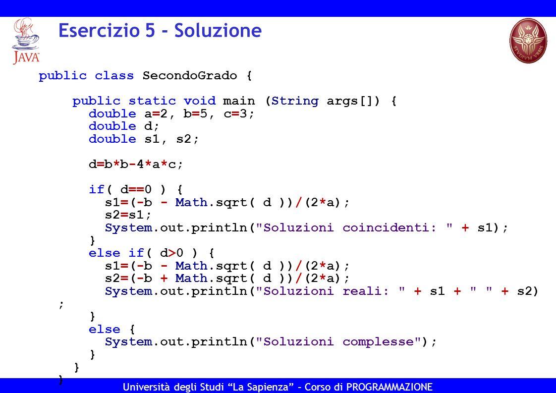 Università degli Studi La Sapienza – Corso di PROGRAMMAZIONE Esercizio 5 - Soluzione public class SecondoGrado { public static void main (String args[