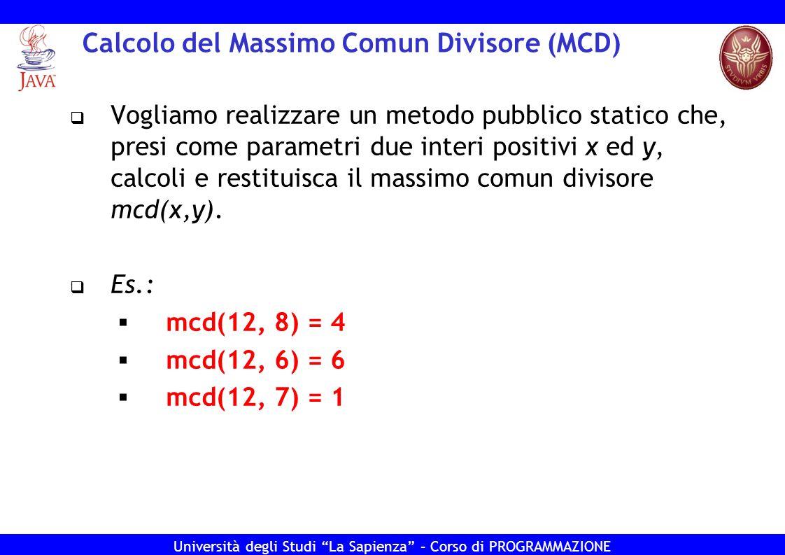 Università degli Studi La Sapienza – Corso di PROGRAMMAZIONE Calcolo del Massimo Comun Divisore (MCD) Vogliamo realizzare un metodo pubblico statico c
