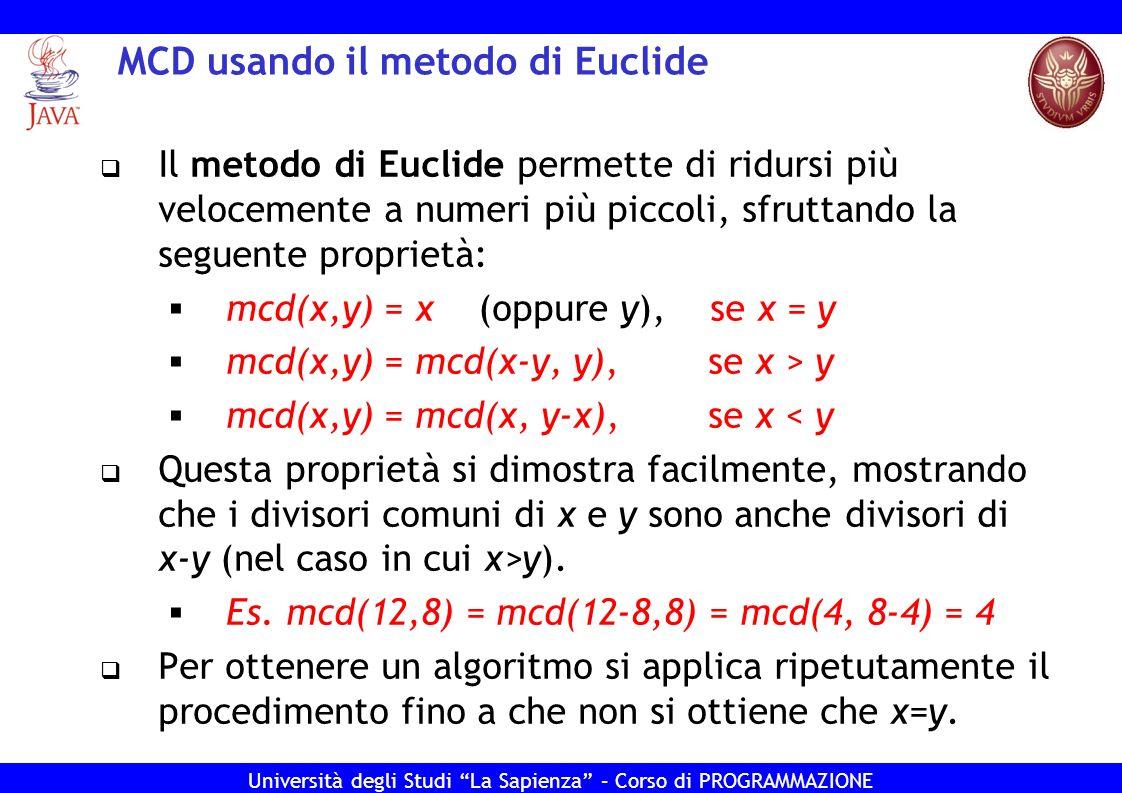 Università degli Studi La Sapienza – Corso di PROGRAMMAZIONE MCD usando il metodo di Euclide Il metodo di Euclide permette di ridursi più velocemente