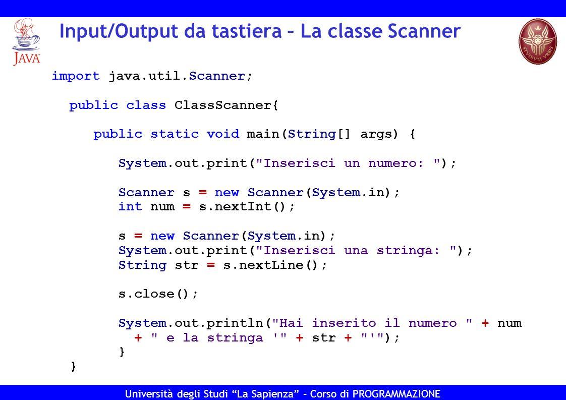 Università degli Studi La Sapienza – Corso di PROGRAMMAZIONE Input/Output da tastiera – La classe Scanner import java.util.Scanner; public class Class
