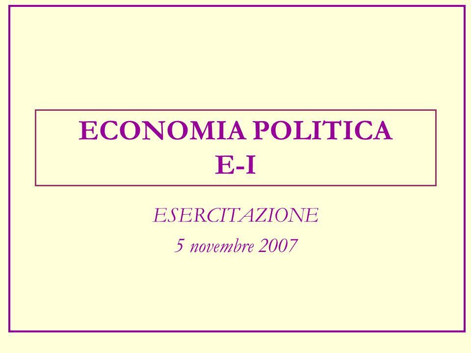 ECONOMIA POLITICA E-I ESERCITAZIONE 5 novembre 2007